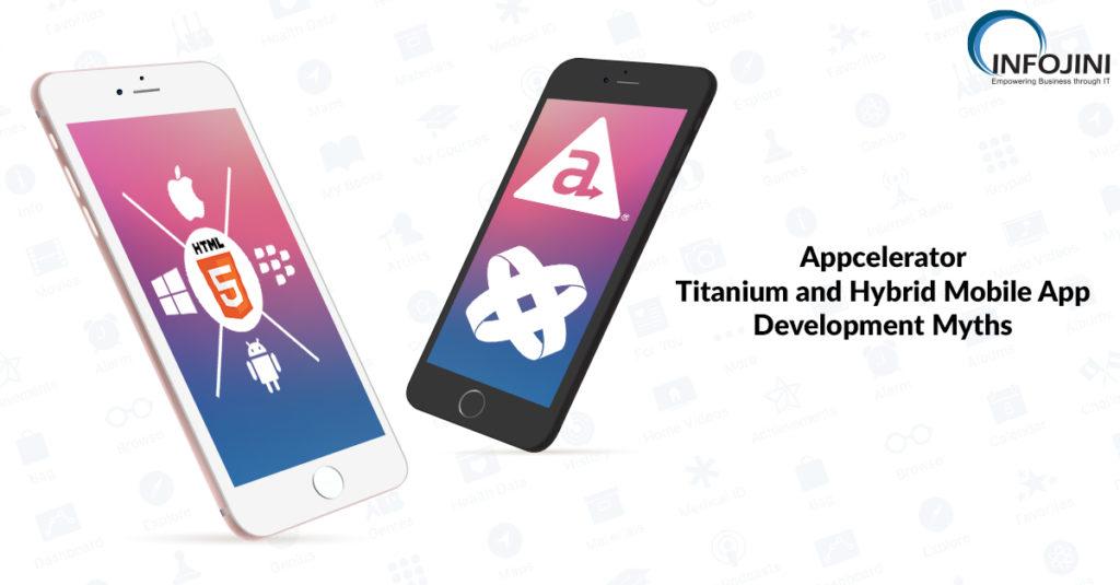 Appcelerator Titanium and Hybrid Mobile App Development Myths