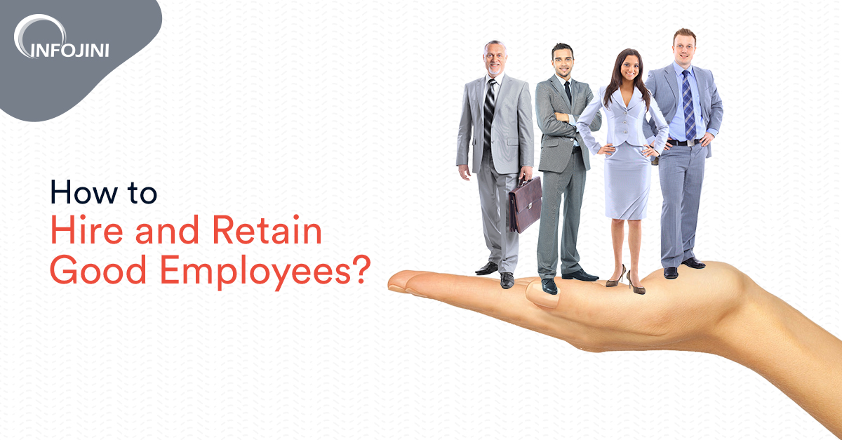 Best Tips to Hire and Retain Good Employees